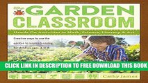 [Download] The Garden Classroom: Hands-On Activities in Math, Science, Literacy, and Art Paperback