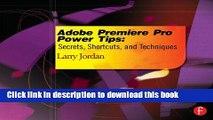 [Download] Adobe Premiere Pro Power Tips: Secrets, Shortcuts, and Techniques Paperback Online