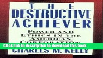 [Popular] The Destructive Achiever: Power and Ethics in the American Corporation Hardcover