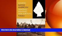 FAVORITE BOOK  Making Native American Hunting, Fighting, and Survival Tools: The Complete Guide
