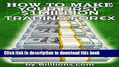 [Popular] How To Make Your First One Million Dollars Trading Forex: (Forex Trading, How To Trade