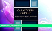 there is  On Modern Origins: Essays in Early Modern Philosophy (Applications of Political Theory)