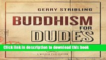 [Popular Books] Buddhism for Dudes: A Jarhead s Field Guide to Mindfulness Full Online