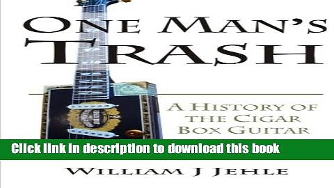 [Popular Books] One Man s Trash: A History of the Cigar Box Guitar Free Online
