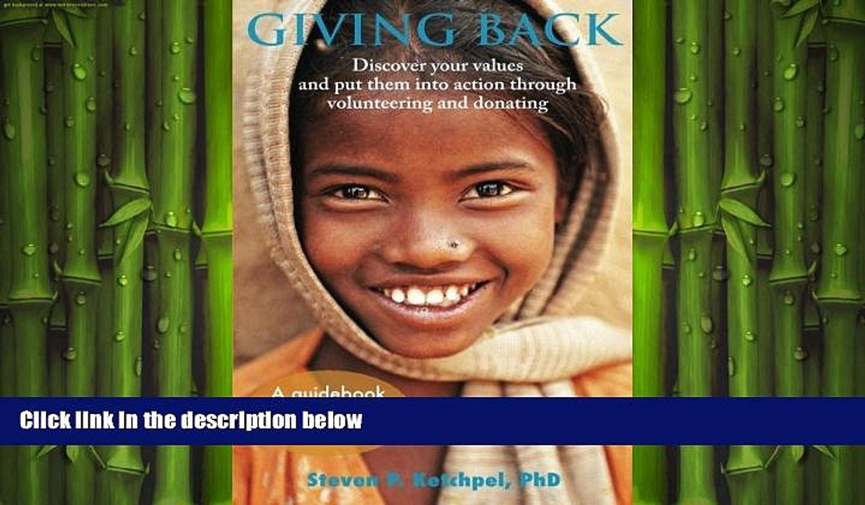 Giving Back: Discover your values and put them into action through volunteering and donating