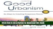 [PDF] Good Urbanism: Six Steps to Creating Prosperous Places (Metropolitan Planning + Design) Full