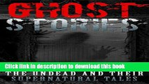 [Download] Ghost Stories: Petrifying True Ghost Stories Of The Undead And Their Supernatural Tales