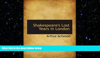 complete  Shakespeare s Lost Years in London