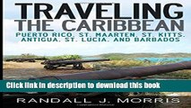[Download] Traveling the Caribbean: Puerto Rico, St. Maarten, St. Kitts, Antigua, St. Lucia, and