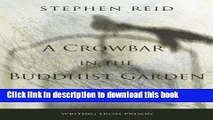 [Download] A Crowbar in the Buddhist Garden: Writing from Prison Paperback Free