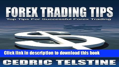 [Popular] Forex Trading Tips: Top Tips For Successful Forex Trading (Forex Trading Success Book 1)