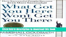 [Download] What Got You Here Won t Get You There: How Successful People Become Even More