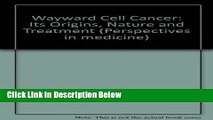 Books Wayward Cell Cancer: Its Origins, Nature and Treatment (Perspectives in medicine) Full