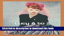 [Read PDF] Lucy A to Z: The Lucille Ball Encyclopedia Ebook Online