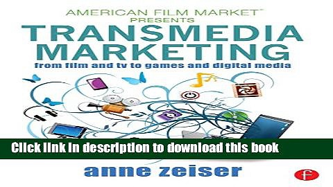 [Popular] Transmedia Marketing: From Film and TV to Games and Digital Media (American Film Market