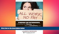 FREE PDF  All Work, No Pay: Finding an Internship, Building Your Resume, Making Connections, and