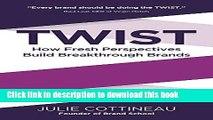 [Popular] Twist: How Fresh Perspectives Build Breakthrough Brands Hardcover Free