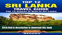 [Download] Top 12 Places to Visit in Sri Lanka - Top 12 Sri Lanka Travel Guide (Includes Sigiriya,