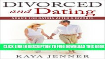 New Book Divorced and Dating: Advice for Dating After a Divorce (Dating Advice, Online Dating,