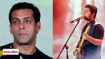 Arijit Singh - Salman Khan to come Together soon for a New Song ?