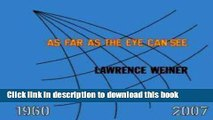[PDF] Lawrence Weiner: AS FAR AS THE EYE CAN SEE 1960-2007 (Whitney Museum of American Art) Full