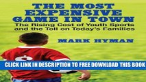 Download] The Most Expensive Game in Town: The Rising Cost of Youth Sports and the Toll on Today s