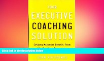 READ book  Your Executive Coaching Solution: Getting Maximum Benefit from the Coaching Experience