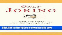[Download] Only Joking: What s So Funny About Making People Laugh? Paperback Free