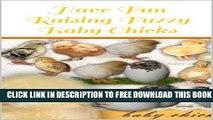 Download] Have Fun Raising Fuzzy Baby Chicks: Your Children Will Love This Book! Hardcover Free