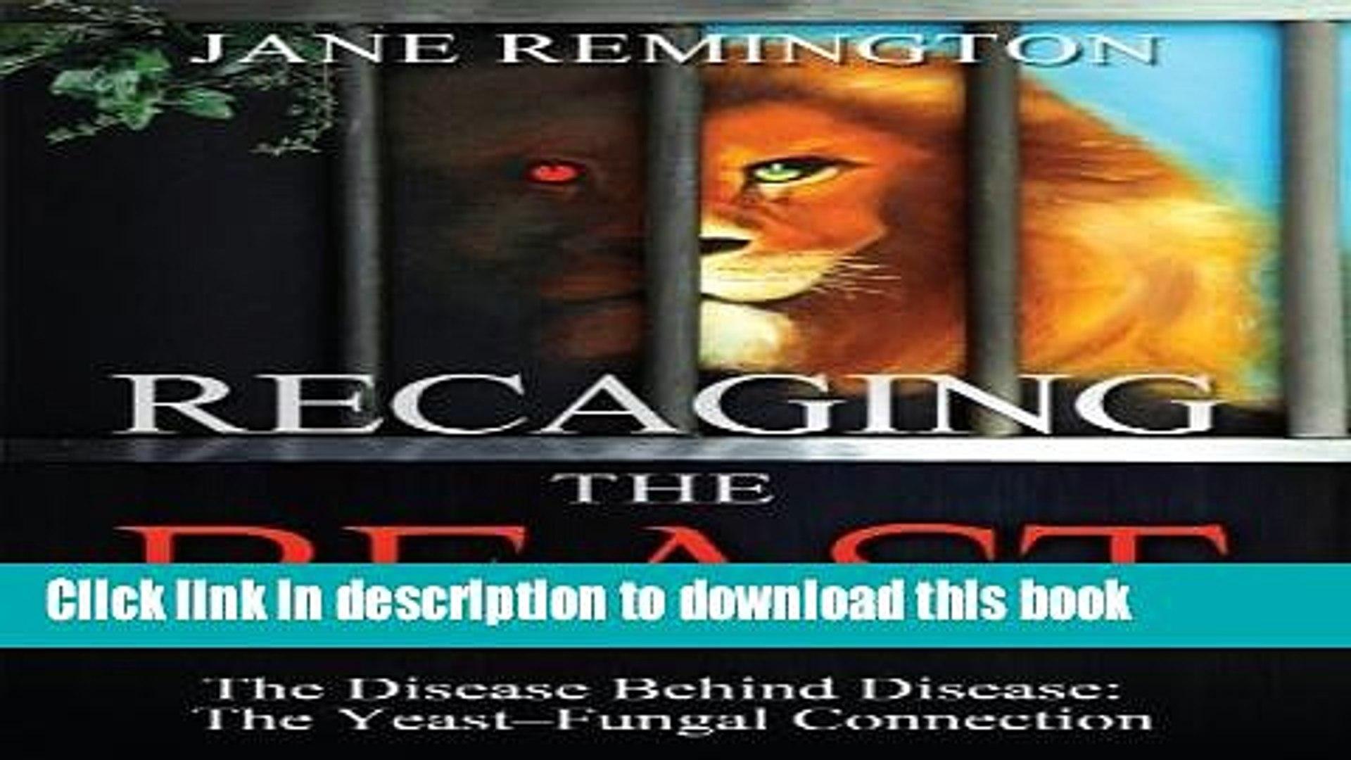 [PDF] Recaging the Beast-The Disease Behind Disease: The Yeast-Fungal Connection Full Online