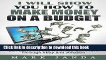 [Read PDF] I Will Show You How To Make Money On A Budget: Where you can find it...where you can