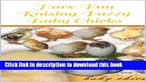 [PDF] Have Fun Raising Fuzzy Baby Chicks: Your Children Will Love This Book! Full Colection