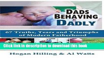 [PDF] Dads Behaving Dadly: 67 Truths, Tears and Triumphs of Modern Fatherhood Popular Online