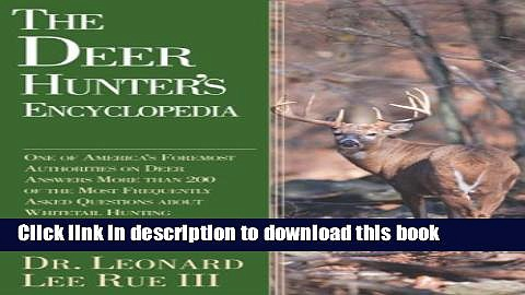 [Popular Books] The Deer Hunter s Encyclopedia: One of America s Foremost Deer Authorities Answers