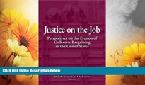 Must Have  Justice on the Job: Perspectives on the Erosion of Collective Bargaining in the United