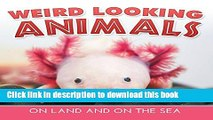 [Popular Books] Weird Looking Animals On Land and On The Sea: Animal Encyclopedia for Kids -