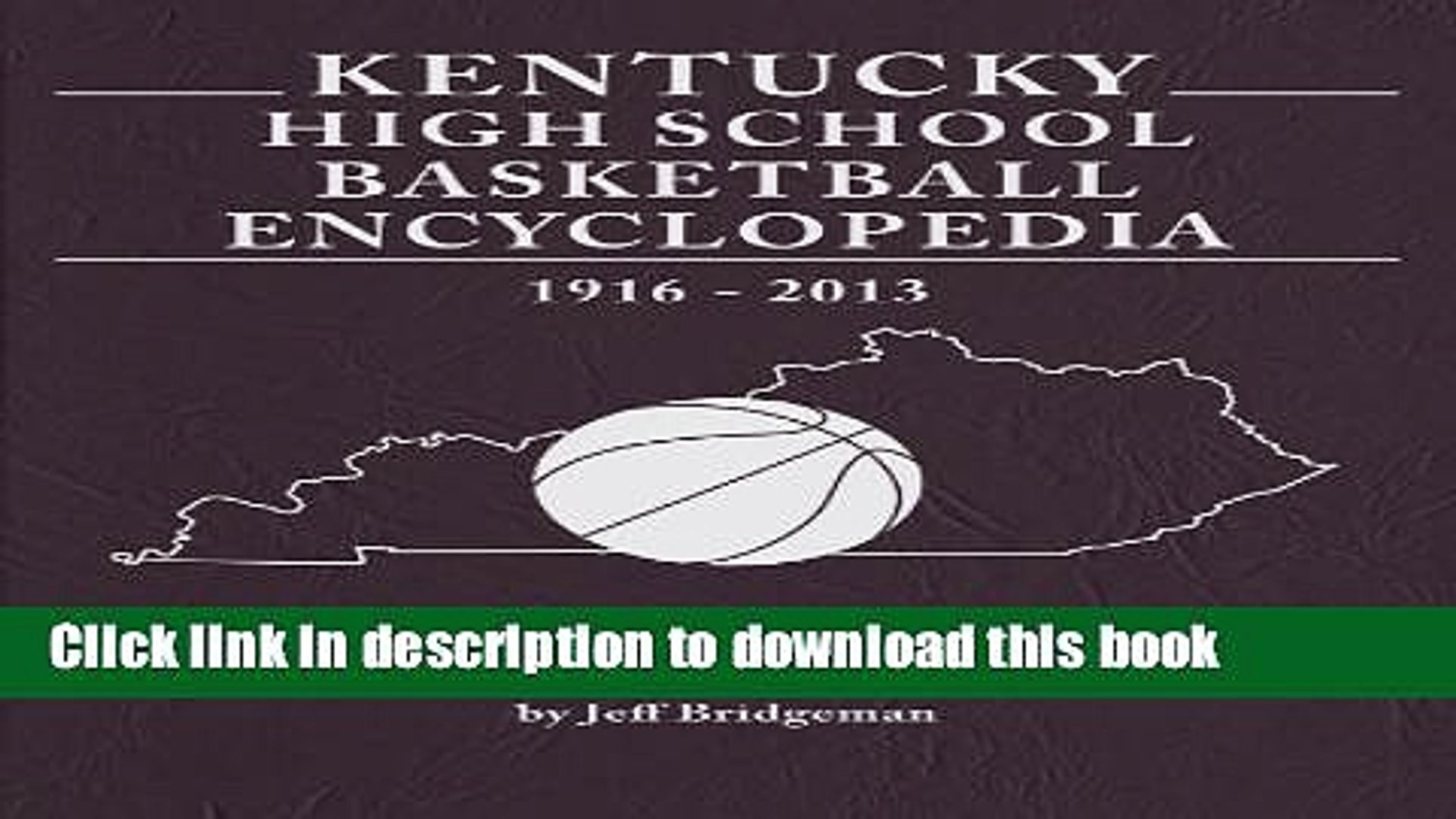[Popular Books] Kentucky High School Basketball Encyclopedia 1916-2013 Full Online