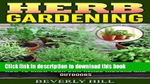 [PDF] HERB GARDENING: How To Grow Your Own Herbs Indoors and Outdoors (Indoor herb garden, outdoor