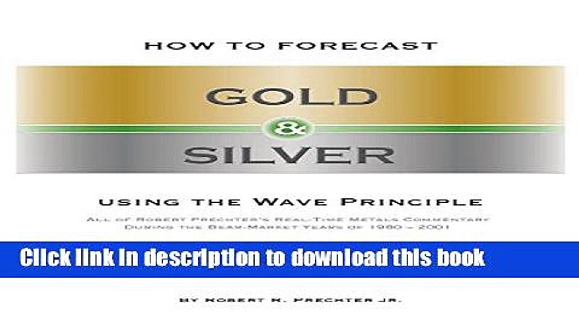 [PDF] HOW TO FORECAST GOLD AND SILVER USING THE WAVE PRINCIPLE: All of Robert Prechter s Real-Time
