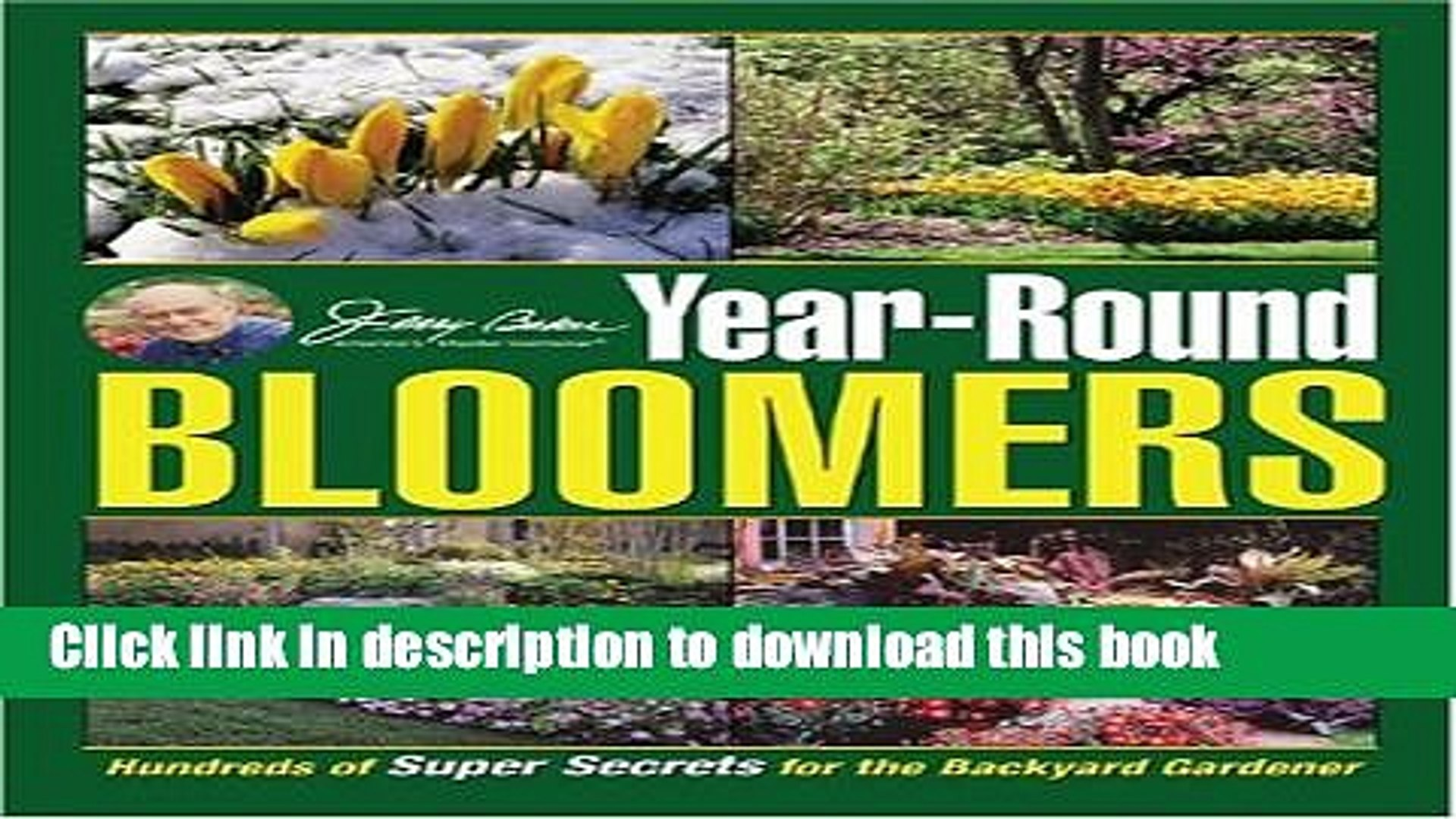 Jerry Bakers Year-Round Bloomers Hundreds of Super Secrets for the Backyard Gardener