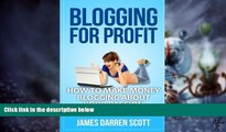 Big Deals  Blogging For Profit: How To Make Money Blogging About Your Passion (Blogging Made Easy,