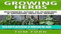 [PDF] Growing Herbs: Beginners Guide to Planting   Growing Healthy Herbs (Simple Homegrown Herbs)