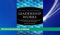 READ THE NEW BOOK How Academic Leadership Works: Understanding Success and Failure in the College