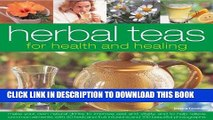 Read Now Herbal Teas for Health and Healing: Make your own natural drinks to improve zest and