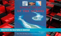 EBOOK ONLINE World Atlas of the Oceans: More than 300 Maps and Charts of the Ocean Floor READ EBOOK