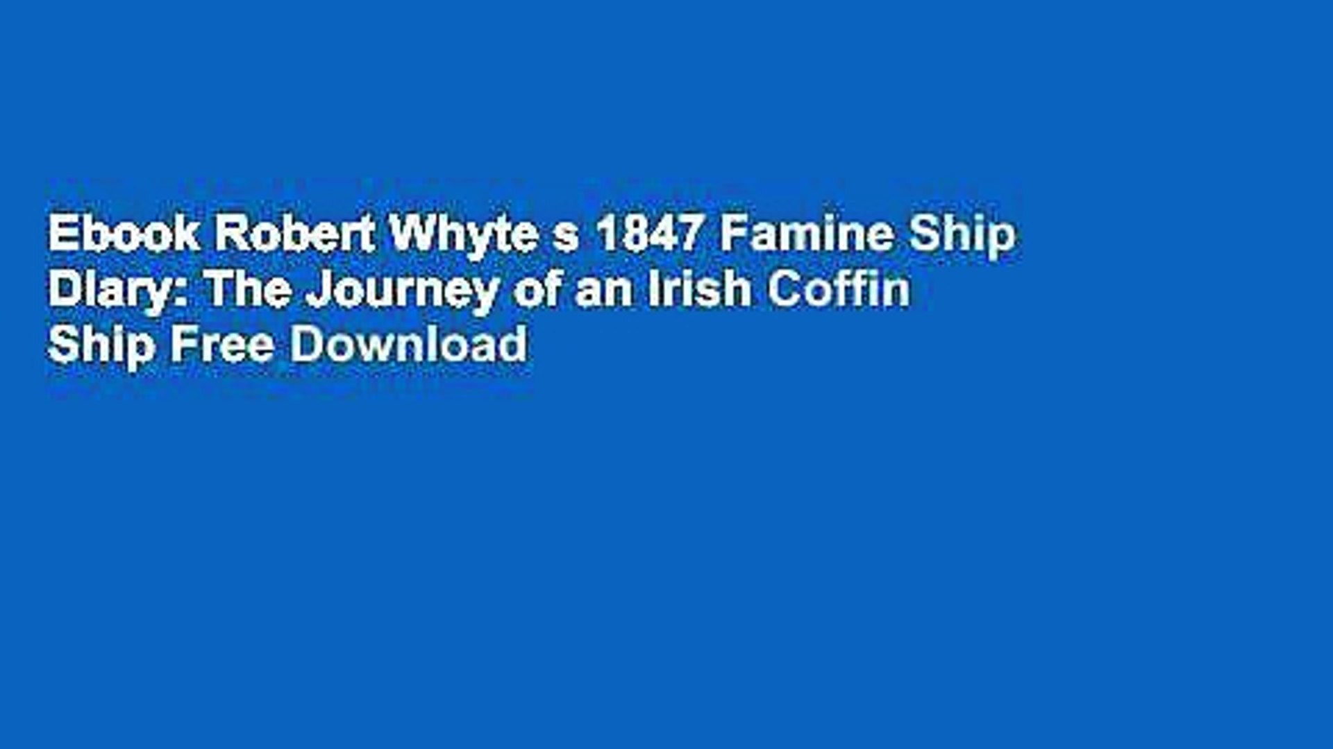 The Journey of an Irish Coffin Ship Robert Whytes Famine Ship Diary 1847
