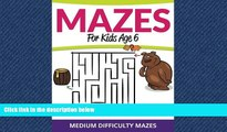 For you Mazes For Kids Age 6: Medium Difficulty Mazes