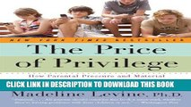 [FREE] EBOOK The Price of Privilege: How Parental Pressure and Material Advantage Are Creating a