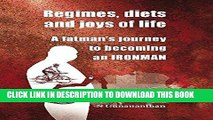 [PDF] Regimes, Diets, and Joys of Life: A Fatman s Journey to Becoming an Ironman Popular Online