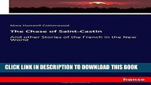 Ebook The Chase of Saint-Castin: And other Stories of the French in the New World Free Read